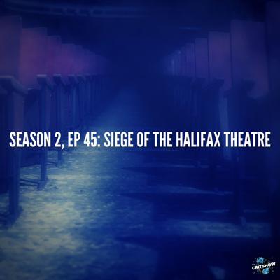Cover art for Siege of the Halifax Theatre (S2, E45)