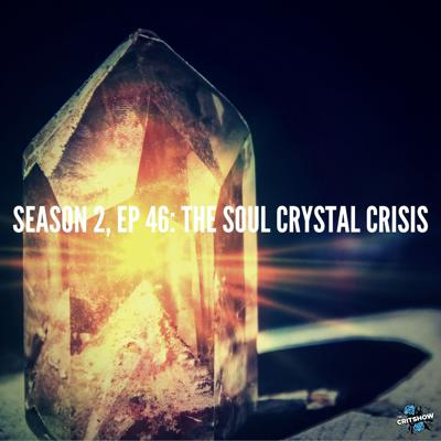 Cover art for The Soul Crystal Crisis (S2, E46)