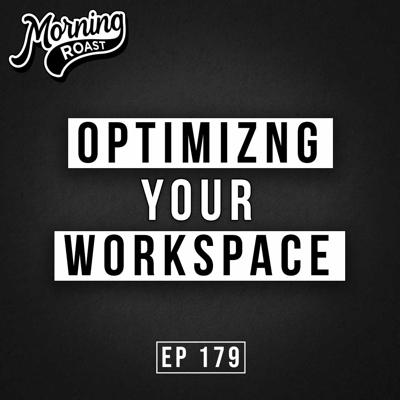 Cover art for Why You Should Optimize Your Home Workspace!   Morning Roast   Ep. 179