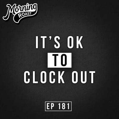 Cover art for CLOCK OUT! There's always tomorrow   Morning Roast   Ep. 181