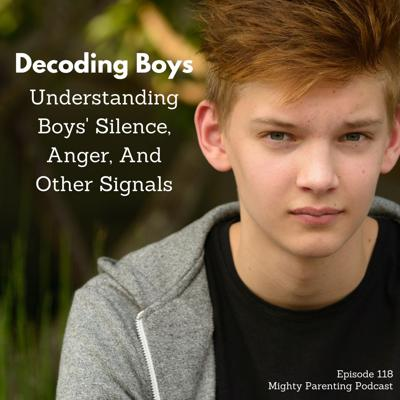 Cover art for Decoding Boys - Understanding Boys' Silence, Anger And Other Signals | Cara Natterson MD | Episode 118