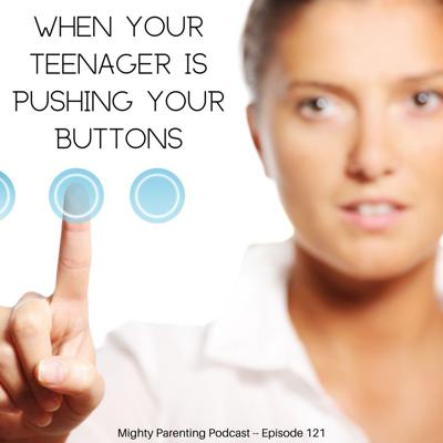 When Your Teenager Is Pushing Your Buttons | Hunter Clarke-Fields | Episode 121