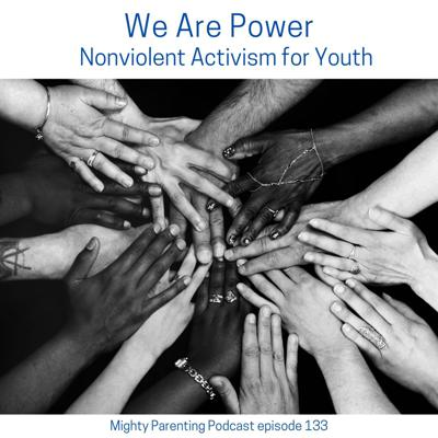 Cover art for We Are Power - Nonviolent Activism for Youth | Todd Hasak-Lowy | Episode 133