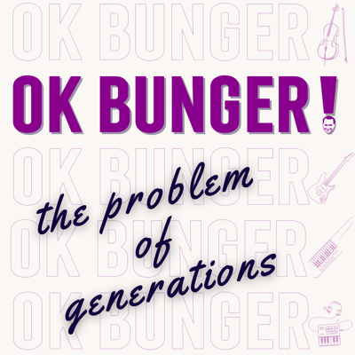 Cover art for OK BUNGER! The Problem of Generations, pt. 1