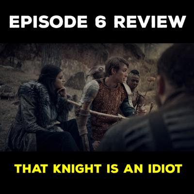 Cover art for EP 6 REVIEW - THAT KNIGHT IS AN IDIOT