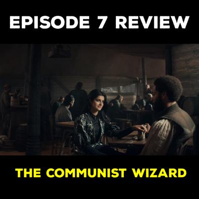 Cover art for EP 7 REVIEW - THE COMMUNIST WIZARD