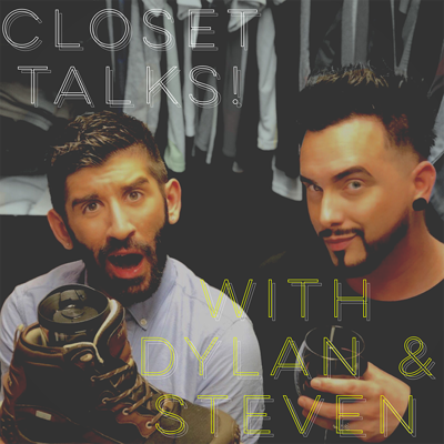 Closet Talks! With Dylan and Steven