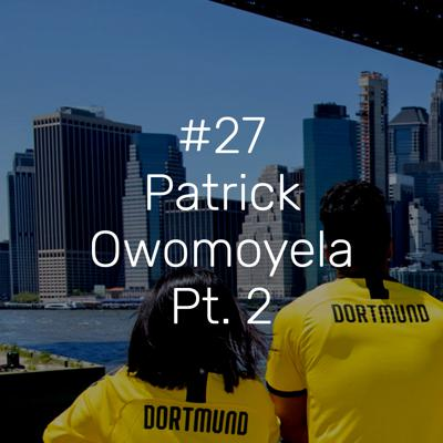 Cover art for #27 – Patrick Owomoyela Pt. 2:  Club Representative at Borussia Dortmund and former player of the German National Soccer Team