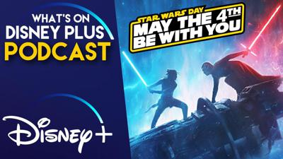 Cover art for Disney+ Going All In For Star Wars Day | What's On Disney Plus Podcast #78