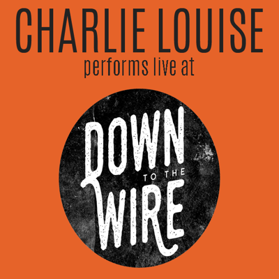Cover art for Charlie Louise performs live at Down to the Wire
