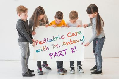 Cover art for PART 2 of Pediatric Care with Dr. Antevy