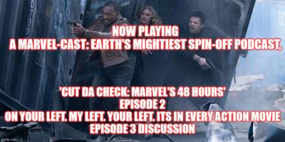 2GGRN: Marvel-Cast: Earth's Mightiest Podcast (spin-off) Cut Da Check: Marvels 48 hours Episode 2 On Your Left. My Left, Your Left. It's in Every Action Movie  - Episode 3 Discussion (4/8/2021))