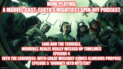2GGRN: Marvel-Cast: Earth's Mightiest Podcast Loki and the Terrible Horrible really REALLY messed up timelines Episode 4 Into the LOKIverse with Great Mischief comes GLORIOUS PURPOSE (7/13/2021)