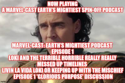 2GGRN: Marvel-Cast: Earth's Mightiest Podcast (spin-off) Loki and the Terrible Horrible really REALLY messed up timelines Episode 1 Livin La Vida LOKI or Keeping up with the Mischief (6/15/2021)