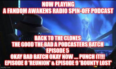 Cover art for 2GGRN: Fandom Awakens Radio (spin-off podcast) Back to the Clones S2BBS1 The Good the Bad a Podcasters Batch - Episode 5 - Okay BAD BATCH okay NOW PUNCH IT!! (7/9/2021)