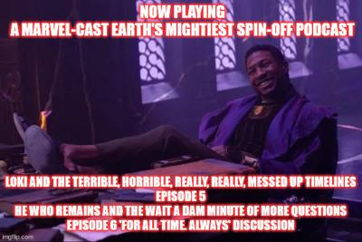 2GGRN:  Marvel-Cast: Earth's Mightiest Podcast Loki and the Terrible Horrible really REALLY messed up timelines Episode 5 He Who Remains and the WAIT a DAM Minute of MORE Questions (7/22/2021)