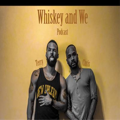 Whiskey and We