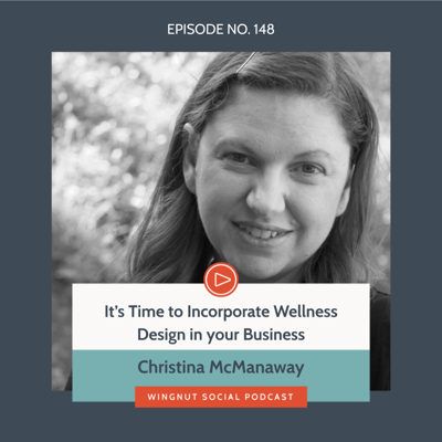 Cover art for It's Time to Incorporate Wellness Design in your Business with Christina McManaway