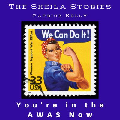 Cover art for Sheila Stories #009 --  You're in the AWAS Now --  with storyteller Pat Kelly