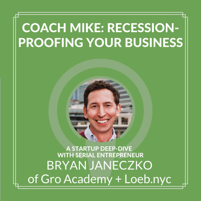 Cover art for Coach Mike: Recession-Proofing Your Business with Bryan Janeczko of Gro Academy