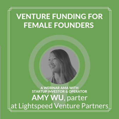 Venture Funding for Female Founders with Amy Wu of Lightspeed Venture Partners