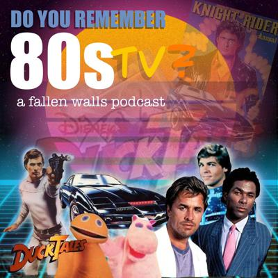 Cover art for Do You Remember 80s TV Shows?  Fallen Walls Podcast