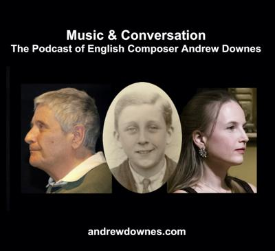 Music & Conversation: The Podcast of English Composer Andrew Downes
