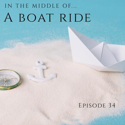 Cover art for Episode 34: In the middle of...a boat ride