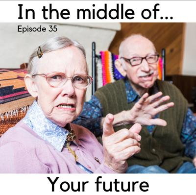 Cover art for Episode 35: In the middle of...your future