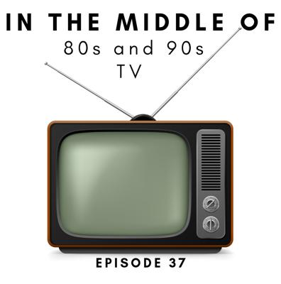 Cover art for Episode 37: In the middle of...80s and 90s TV