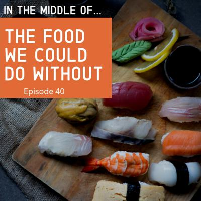 Cover art for Episode 40: In the middle of...the food we could do without