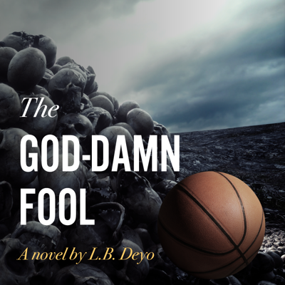 Cover art for Episode 27: L.B. Deyo on The God-Damn Fool