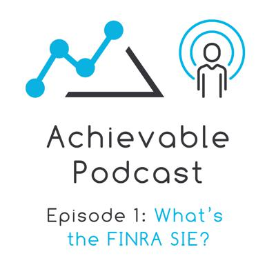 Cover art for Achievable Podcast #1 - What's the FINRA SIE?