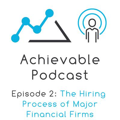 Cover art for Achievable Podcast #2 - The Hiring Process of Top Financial Firms