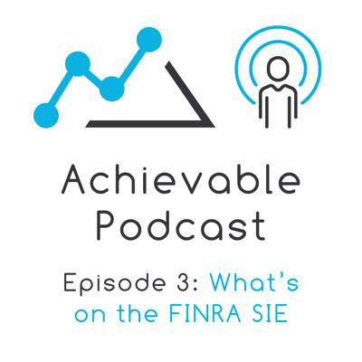 Cover art for Achievable Podcast #3 - What's on the SIE Exam