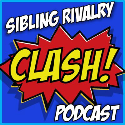 CLASH!: The Sibling Rivalry Podcast