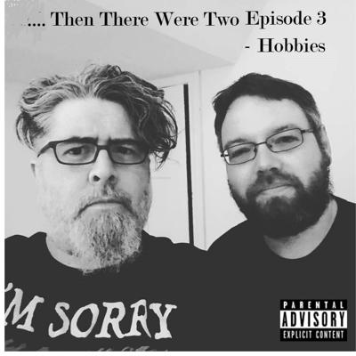 Cover art for Then There Were Two - Episode 3 - Hobbies