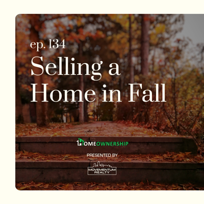 Cover art for Selling a Home in Fall -EP 134- Homeownership