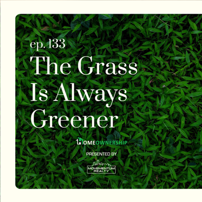 Cover art for The Grass Is Always Greener -EP 133- Homeownership