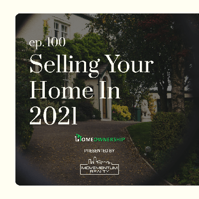 Cover art for Selling Your Home in 2021 - EP 100 - Homeownership