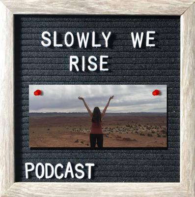 Slowly We Rise Podcast with Monica La Vella