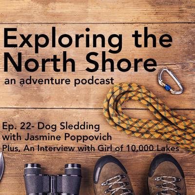 Cover art for Episode 22: Dog Sledding with Jasmine Poppovich + An Interview with the Girl of 10,000 Lakes