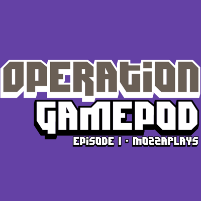 Cover art for Operation:GamePod - Episode 1 - MozzaPlays