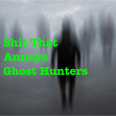 Cover art for Shit That Annoys Ghost Hunters