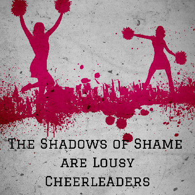 Cover art for The Shadows of Shame are Lousy Cheerleaders