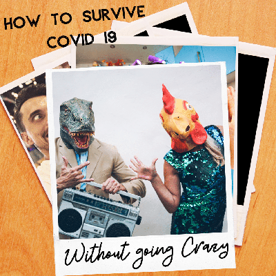 Cover art for How to Survive During Covid 19 Without Going Crazy