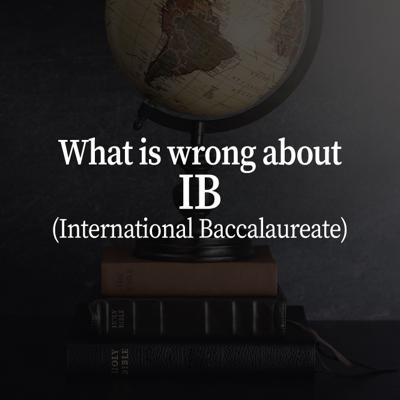 What is wrong about IB (International Baccalaureate)