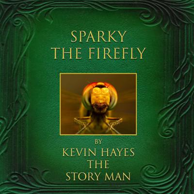 Cover art for Sparky the Firefly by Kevin Hayes the Story Man