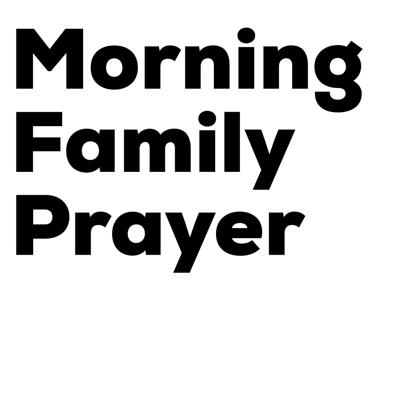 Morning Family Prayer Podcast