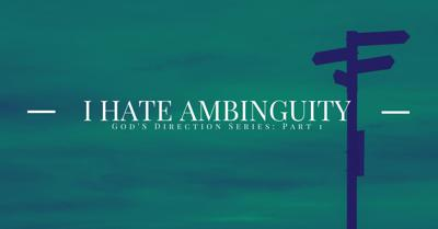 Cover art for I Hate Ambiguity: God's Direction Series, Part 1